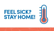 Feel Sick? Stay Home.