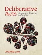 "Cover of the book ""Deliberative Acts: Democracy, Rhetoric and Rights."""