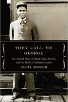 "book jacket from , ""They Call Me George: The Untold Story of the Black Train Porters and the Birth of Modern Canada.""."