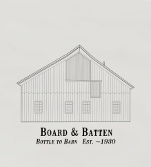 "Logo featuring a drawing of a barn and the words, ""Board & Batten Bottle to Barn Est. -1930.""."