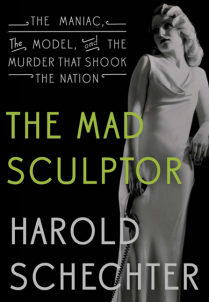 Book cover of The Mad Sculptor: The Maniac, the Model and the Murder that Shook the Nation