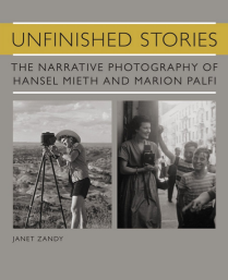Book cover of Unfinished Stories: The Narrative Photography of Hansel Mieth and Marion Palfi