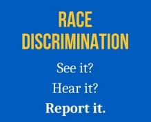 Color blocked text: Race Discrimination. See it? Hear it? Report it?