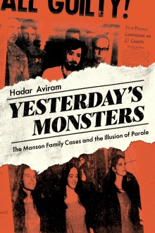 Yesterday's Monsters The Manson Family Cases and the Illusion of Parole (UC Press 2020).
